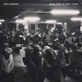 Dirty Beaches - Neon Gods of Lost Youth
