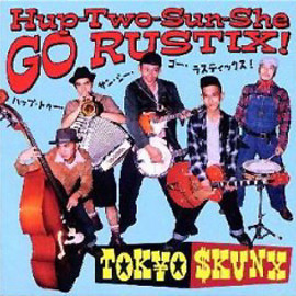 Tokyo Skunx - Hup Two-Sun-She Go Rustic