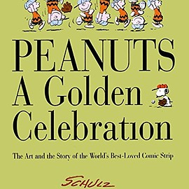 Charles M. Schulz - Peanuts: A Golden Celebration: The Art and the Story of the World's Best-Loved Comic Strip