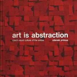 Zdenek Primus - art is abstraction czech visual culture of the sixties