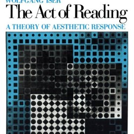 Wolfgang Iser - Act of Reading: A Theory of Aesthetic Response