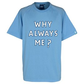 Manchester City - Why Always Me T-Shirt
