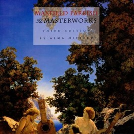 Alma Gilbert (Author) - Maxfield Parrish: The Masterworks