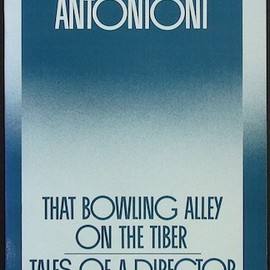 Michelangelo Antonioni - That Bowling Alley on the Tiber: Tales of a Director