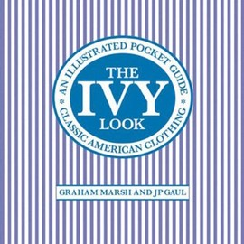 Graham Marsh - The Ivy Look: Classic American Clothing
