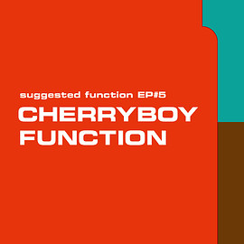 CHERRYBOY FUNCTION - suggested function EP#5