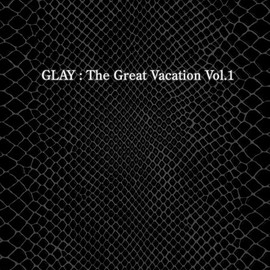 GLAY - THE GREAT VACATION VOL.1~SUPER BEST OF GLAY~(初回限定盤A)(DVD付)
