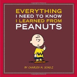 Charles M. Schulz - Everything I Need to Know I Learned from Peanuts