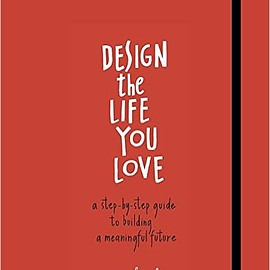 Ayse Birsel - Design the Life You Love: A Step-by-Step Guide to Building a Meaningful Future