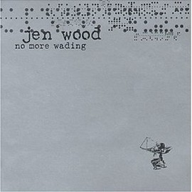 Jen Wood - No More Wading