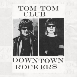 Tom Tom Club - Downtown Rockers Ep