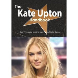 The Kate Upton Handbook - Everything You Need to Know about Kate Upton