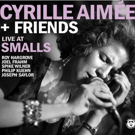 Cyrille Aimee + Friends - CYRILLE AIMEE & FRIENDS - Live at Smalls