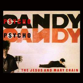 The Jesus And Mary Chain - Psychocandy  LP, Album UK Released: 1985