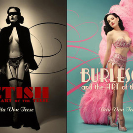 Dita Von Teese - Burlesque and the Art of the Teese/Fetish and the Art of the Teese