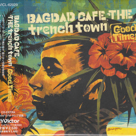 BAGDAD CAFE THE trench town - Good Times / BAGDAD CAFE THE trench town