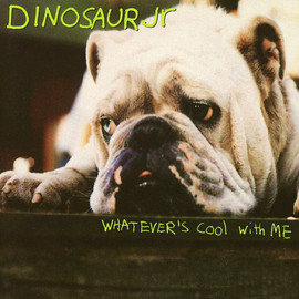 Dinosaur Jr. - Whatever's Cool With Me