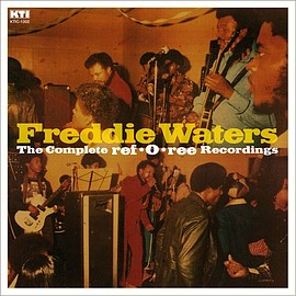 Freddie Waters(フレディ・ウォーターズ) - The Complete ref-O-ree Recordings