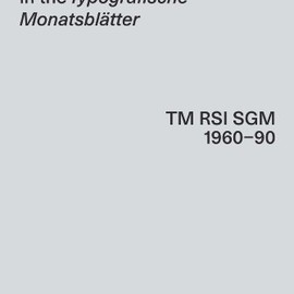30 Years of Swiss Typographic Discourse in the Typografische Monatsblatter: Tm Rsi Sgm 1960-90 - 30 Years of Swiss Typographic Discourse in the Typografische Monatsblatter: Tm Rsi Sgm 1960-90