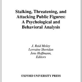 Jens Hoffmann - Stalking, Threatening, and Attacking Public Figures: A Psychological and Behavioral Analysis