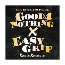 GOOD 4 NOTHING - Keep on,Keeping on