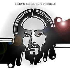 Geeez 'N' Gosh - my life with iesus