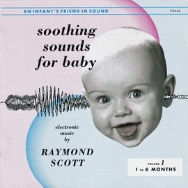 Raymond Scott - Soothing Sounds for Baby Volume 1