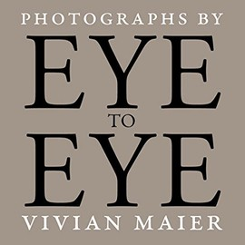 Vivian Maier - Eye to Eye