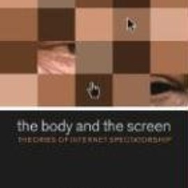 Michele White - The Body and the Screen: Theories of Internet Spectatorship