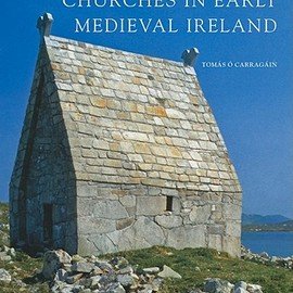 Tomas O'Carragain - Churches in Early Medieval Ireland