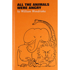 William Wondriska - ALL THE ANIMALS WERE ANGRY