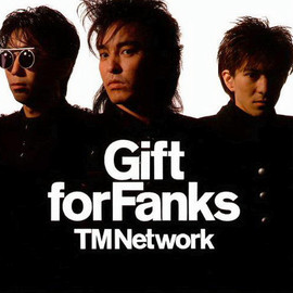 TM Network - GIFT FOR FANKS