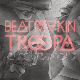 Beatmakin Troopa - If You Fall You Fly