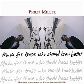 Philip Miller - Music for Those Who Should Know Better: Music from films composed for William Kentridge 2001–2011