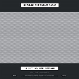 SHELLAC - THE END OF RADIO 14 JULY 1994 PEEL SESSION