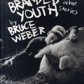 Bruce Weber - Branded Youth: and Other Stories