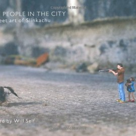 Slinkachu - Little People in the City: The Street Art of Slinkachu