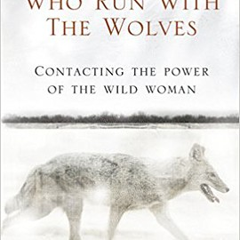 Clarissa Pinkola Estes - Women Who Run With The Wolves: Contacting the Power of the Wild Woman (Classic Edition)