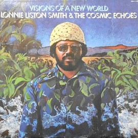 Lonnie Liston Smith And The Cosmic Echoes - Visions Of A New World (Vinyl,LP)