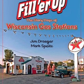 James Draeger - Fill'er Up: The Glory Days of Wisconsin Gas Stations (Places Along the Way)