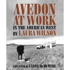 Laura Wilson - Avedon at Work: In the American West (Harry Ransom Humanities Research Center Imprint)