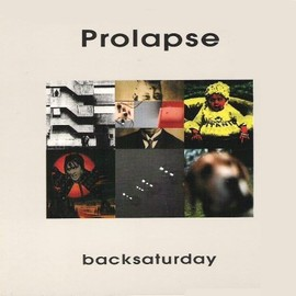 Prolapse - Backsaturday