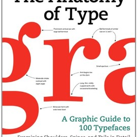 Stephen Coles - The Anatomy of Type: A Graphic Guide to 100 Typefaces