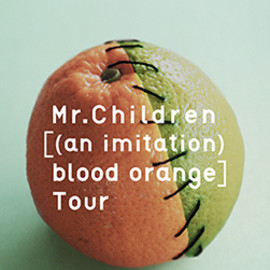 Mr.Children - Mr.Children [(an imitation)  blood orange] Tour