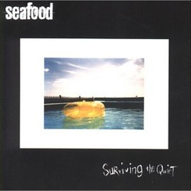 Seafood - Surviving the Quiet