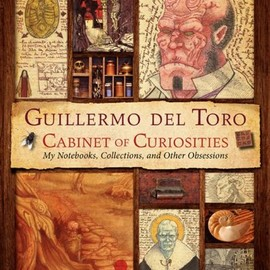 Guillermo Del Toro, Marc Zicree - Cabinet of Curiosities: My Notebooks, Collections, and Other Obsessions