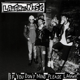 LAUGHIN' NOSE - IF YOU DON'T MIND PLEASE LAUGH.