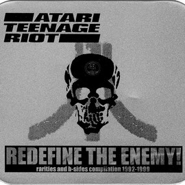 Atari Teenage Riot - Redefine the Enemy! - Rarities and B-Sides Compilation 1992-1999