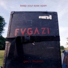 Glen E. Friedman - Keep Your Eyes Open: Fugazi