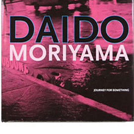 Daido Moriyama 森山大道 - Daido Moriyama: Journey for Something 森山大道